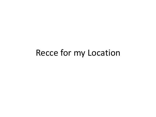 Recce for my Location