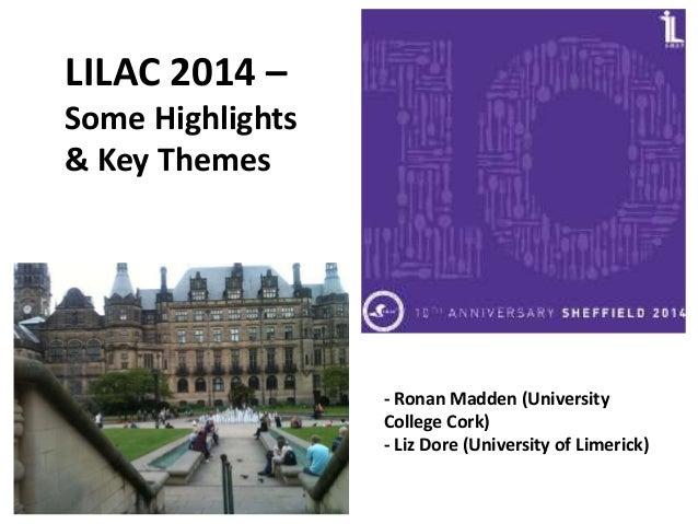 LILAC 2014 – Some Highlights & Key Themes - Ronan Madden (University College Cork) - Liz Dore (University of Limerick)