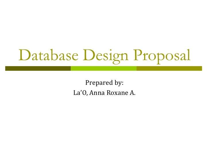 Database Design Proposal           Prepared by:       La'O, Anna Roxane A.