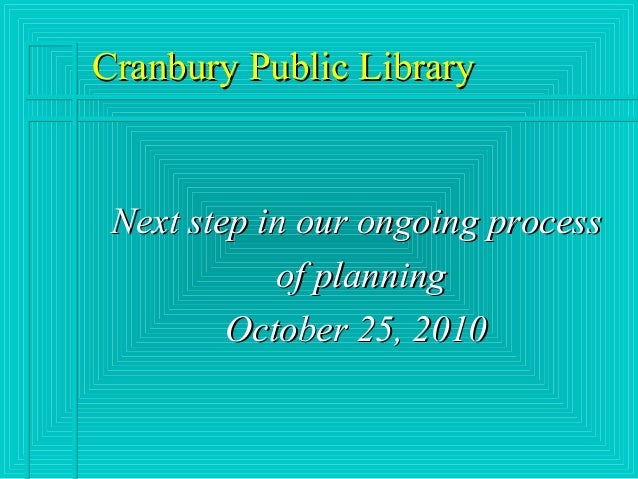 Cranbury Public LibraryCranbury Public Library Next step in our ongoing processNext step in our ongoing process of plannin...
