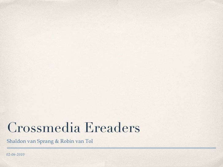 Crossmedia Ereaders  <ul><li>Shaldon van Sprang & Robin van Tol </li></ul>02-06-2010