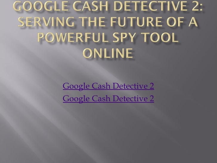 Google Cash Detective 2 Google Cash Detective 2