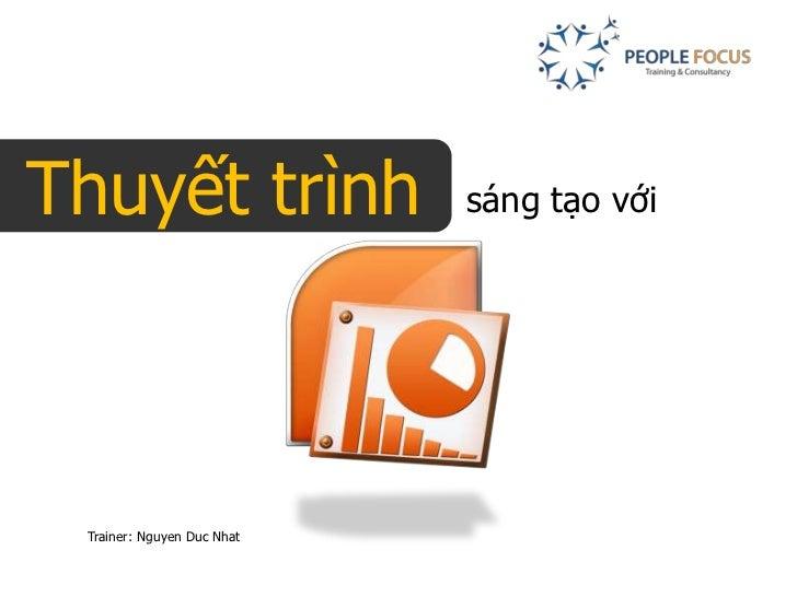 Thuyết trình                sáng tạo với Trainer: Nguyen Duc Nhat