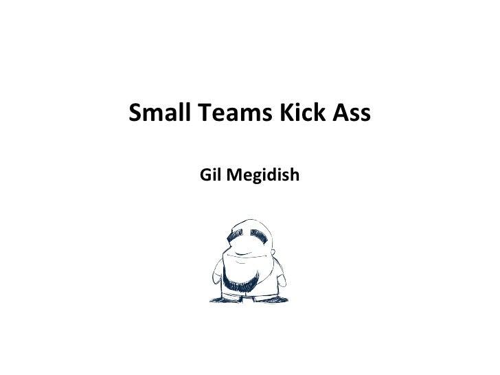 Small Teams Kick Ass Gil Megidish