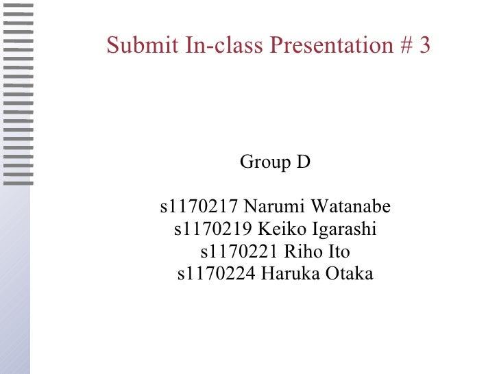 Submit In-class Presentation # 3 <ul><ul><li>Group D </li></ul></ul><ul><ul><li>s1170217 Narumi Watanabe </li></ul></ul><u...