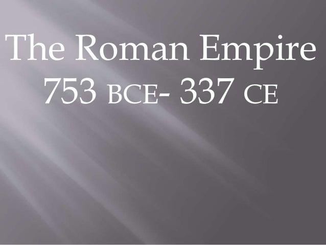 The Roman Empire 753 BCE- 337 CE