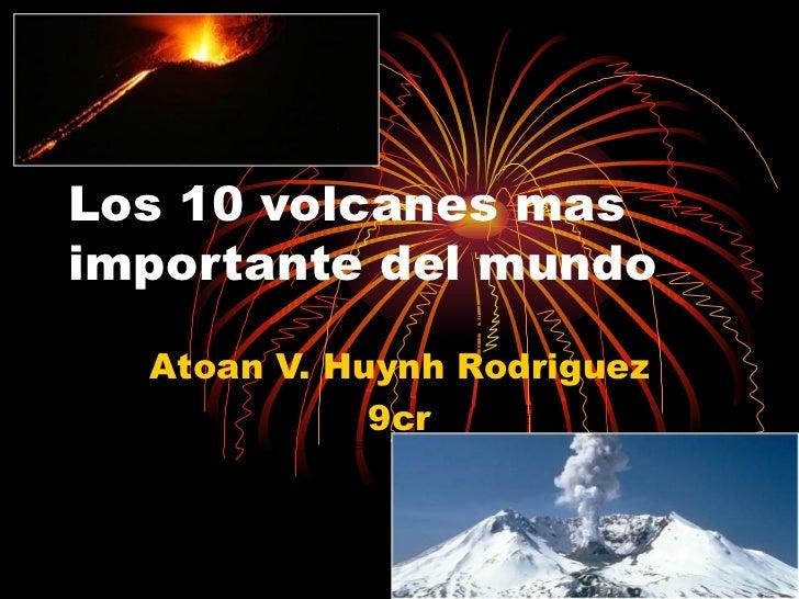 Los 10 volcanes mas importante del mundo Atoan V. Huynh Rodriguez 9cr