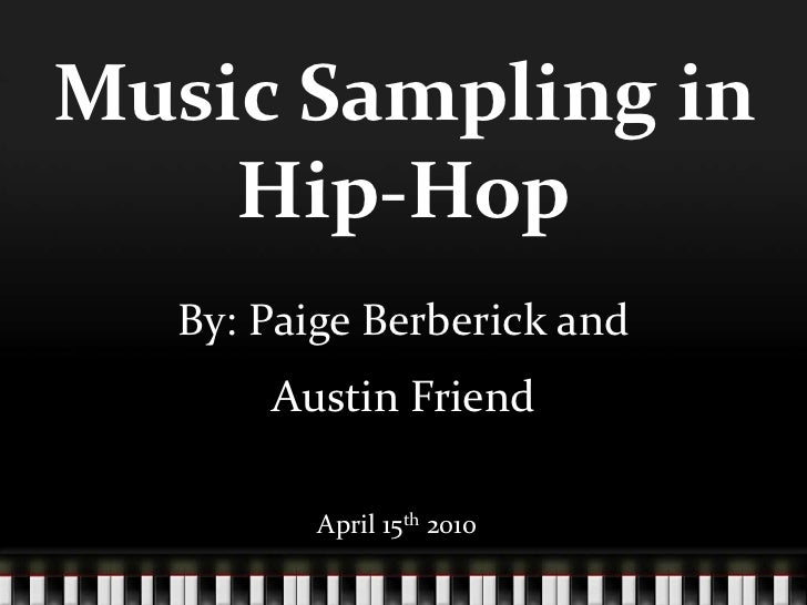 Music Sampling in Hip-Hop<br />By: Paige Berberick and <br />Austin Friend<br />April 15th 2010<br />