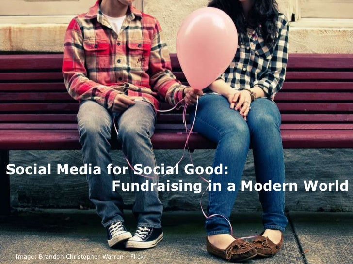 Social Media for Social Good:<br />						Fundraising in a Modern World<br />Image: Brandon Christopher Warren - Flickr<br />