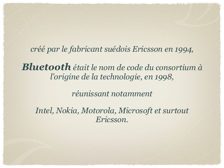 créé par le fabricant suédois Ericsson en 1994,Bluetooth était le nom de code du consortium à       l'origine de la techno...