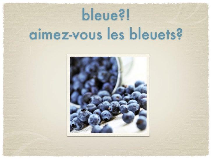 bleue?!aimez-vous les bleuets?