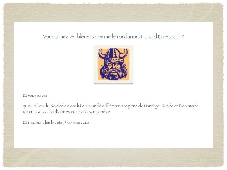 Vous aimez les bleuets comme le roi danois Harold Bluetooth?Et vous savezquau milieu du Xè siècle cest lui qui a unifié dif...