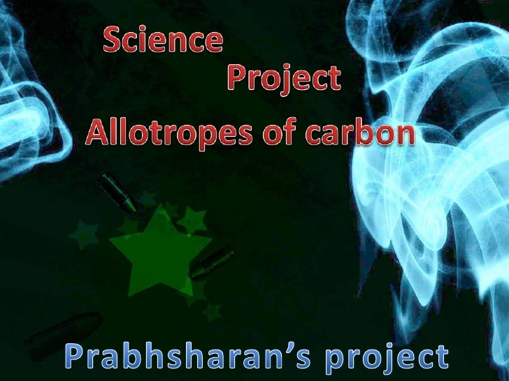 Science<br />Project<br />Allotropes of carbon<br />Prabhsharan's project<br />