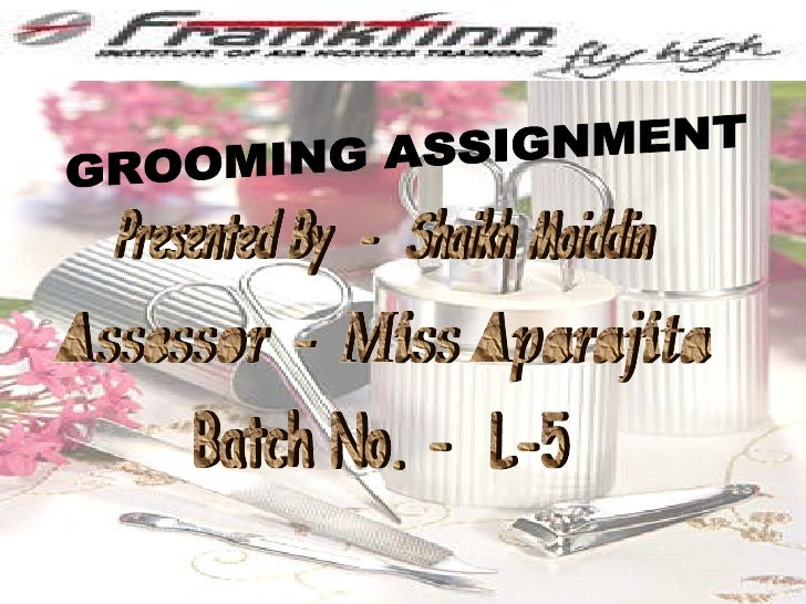 GROOMING ASSIGNMENT Presented By  -  Shaikh Moiddin Assessor  -  Miss Aparajita Batch No. -  L-5