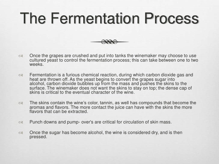an analysis of the fermentation process in wine making The art & chemistry of wine  – fermentation process = 6 to 40 ppm  – still present after fermentation – no wine is ever completely 'dry' .