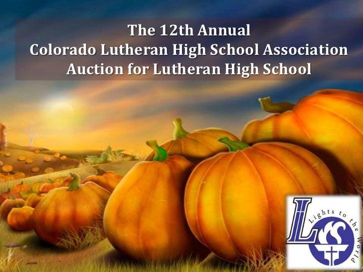 The 12th AnnualColorado Lutheran High School Association     Auction for Lutheran High School