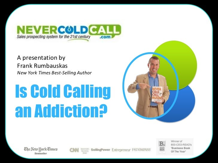 A presentation byFrank RumbauskasNew York Times Best-Selling AuthorIs Cold Callingan Addiction?