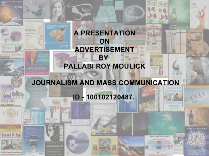 A PRESENTATION                ON         ADVERTISEMENT                BY       PALLABI ROY MOULICKJOURNALISM AND MASS COMM...
