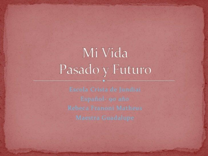 Escola Crista de Jundiai    Español-‐ 9o año  Rebeca Franoni Matheus    Maestra Guadalupe    ...