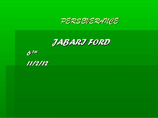 PERSEVERANCE          JABARI FORD6 TH11/2/12