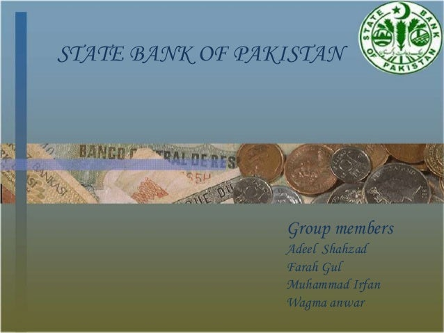 STATE BANK OF PAKISTAN                 Group members                 Adeel Shahzad                 Farah Gul              ...