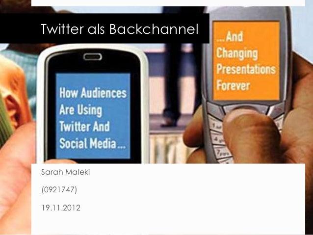 Twitter als BackchannelSarah Maleki(0921747)19.11.2012