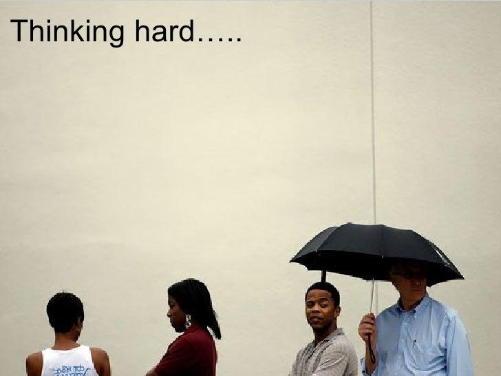 Thinking hard…..