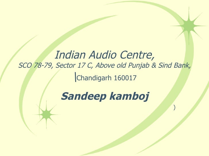 Indian Audio Centre, SCO 78-79, Sector 17 C, Above old Punjab & Sind Bank,  Chandigarh 160017 Sandeep kamboj )