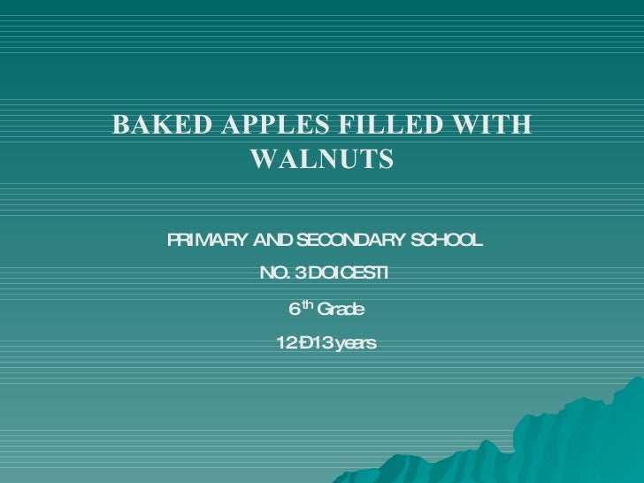 BAKED APPLES FILLED WITH WALNUTS PRIMARY AND SECONDARY SCHOOL NO. 3 DOICESTI 6  th   Grade 12 – 13 years