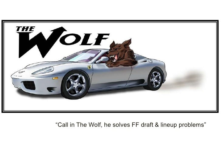 """""""Call in The Wolf, he solves FF draft & lineup problems""""<br />"""