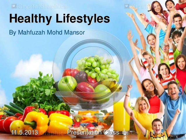 11.5.2013 Presentation Class Healthy Lifestyles By Mahfuzah Mohd Mansor