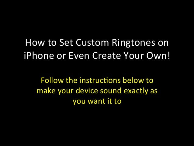 How  to  Set  Custom  Ringtones  on   iPhone  or  Even  Create  Your  Own!   Follow  the  inst...
