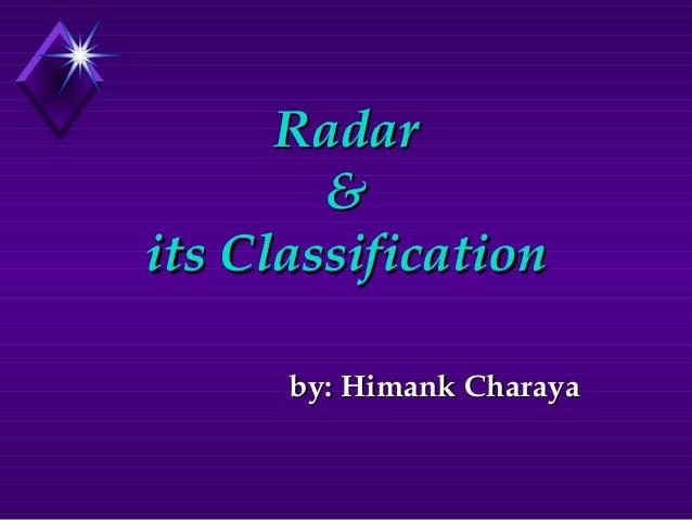 RadarRadar && its Classificationits Classification by: Himank Charayaby: Himank Charaya