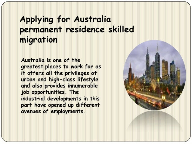 Applying for Australia permanent residence skilled migration Australia is one of the greatest places to work for as it off...