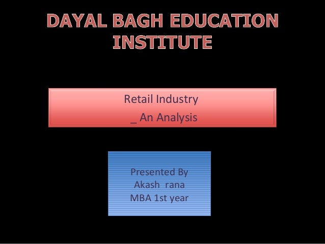 Retail Industry _ An Analysis  Presented By Presented By Akash rana Akash rana MBA 1st year MBA 1st year
