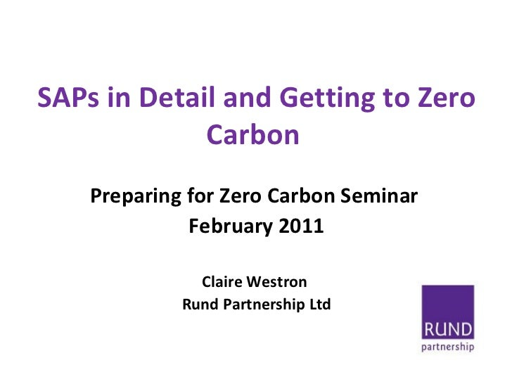 SAPs in Detail and Getting to Zero Carbon  <ul><li>Preparing for Zero Carbon Seminar  </li></ul><ul><li>February 2011 </li...
