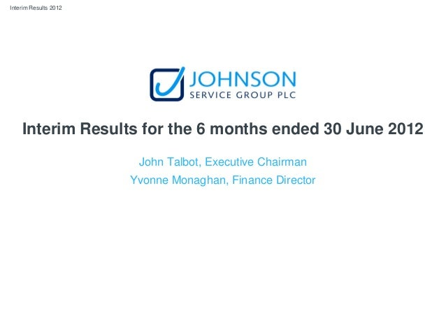 Interim Results 2012 Interim Results for the 6 months ended 30 June 2012 John Talbot, Executive Chairman Yvonne Monaghan, ...
