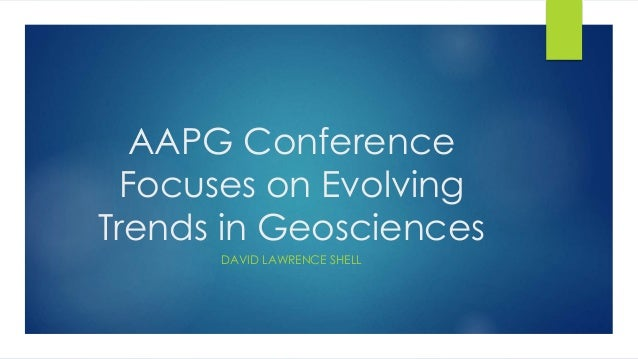 AAPG Conference Focuses on Evolving Trends in Geosciences DAVID LAWRENCE SHELL
