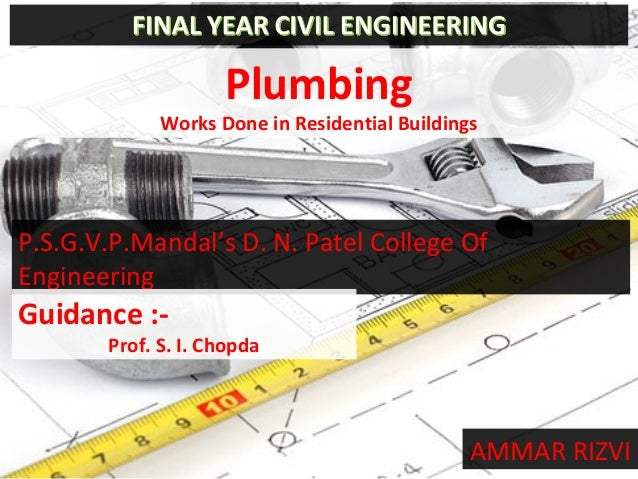 Plumbing Works Done in Residential Buildings AMMAR RIZVI P.S.G.V.P.Mandal's D. N. Patel College Of Engineering Guidance :-...