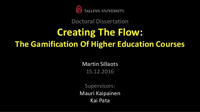 Doctoral Dissertation Creating The Flow: The Gamification Of Higher Education Courses Martin Sillaots 15.12.2016 Superviso...
