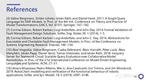 References [3] Gábor Bergmann, Zoltán Ujhelyi, István Ráth, and Dániel Varró. 2011. A Graph Query Language for EMF Models....