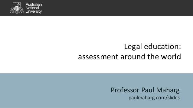 Legal education:  assessment around the world  Professor Paul Maharg  paulmaharg.com/slides