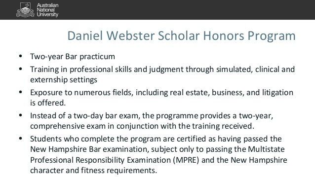 Daniel Webster Scholar Honors Program  • Two-year Bar practicum  • Training in professional skills and judgment through si...