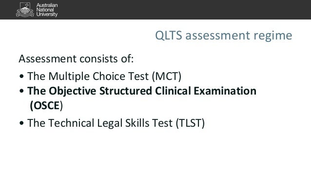QLTS assessment regime  Assessment consists of:  • The Multiple Choice Test (MCT)  • The Objective Structured Clinical Exa...