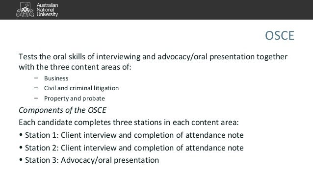 OSCE  Tests the oral skills of interviewing and advocacy/oral presentation together  with the three content areas of:  – B...