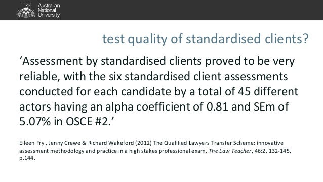test quality of standardised clients?  'Assessment by standardised clients proved to be very  reliable, with the six stand...