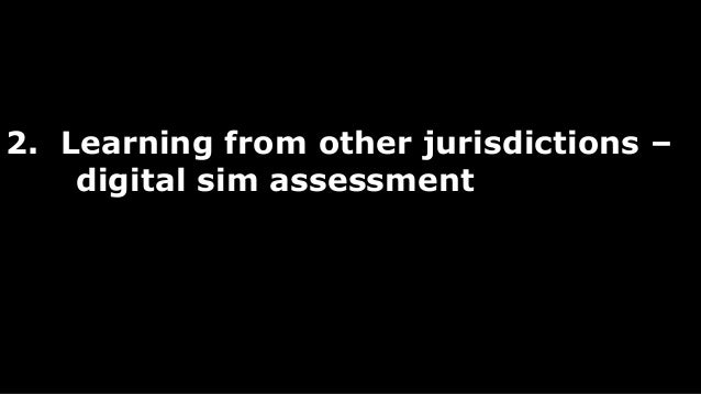2. Learning from other jurisdictions –  digital sim assessment