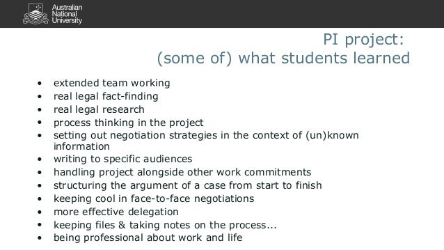 PI project:  (some of) what students learned  • extended team working  • real legal fact-finding  • real legal research  •...
