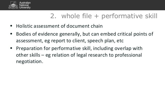 2. whole file + performative skill  • Holistic assessment of document chain  • Bodies of evidence generally, but can embed...
