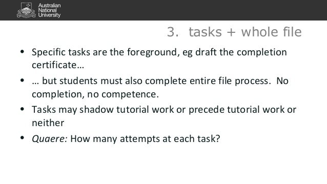 3. tasks + whole file  • Specific tasks are the foreground, eg draft the completion  certificate…  • … but students must a...